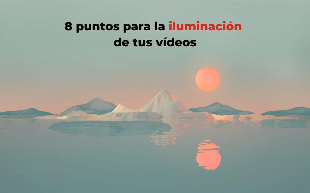 8 puntos para la iluminación de tus videos